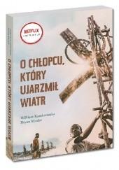 Okładka książki O chłopcu, który ujarzmił wiatr William Kamkwamba,Bryan Mealer