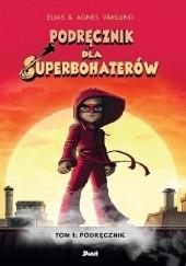 Okładka książki Podręcznik dla superbohaterów. Tom 1: Podręcznik Elias Vahlund,Agnieszka Vahlund