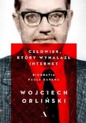 Okładka książki Człowiek, który wynalazł internet. Biografia Paula Barana Wojciech Orliński