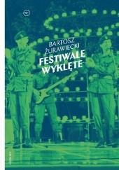Okładka książki Festiwale wyklęte Bartosz Żurawiecki
