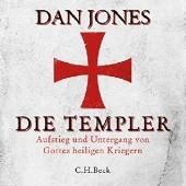 Okładka książki Die Templer. Aufstieg und Untergang von Gottes Heiligen Kriegern Dan Jones
