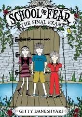 Okładka książki School of Fear: The Final Exam Gitty Daneshvari