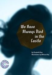 Okładka książki We Have Always Died In The Castle Elizabeth Bear