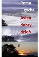 Okładka książki Jeden dobry dzień Roma Ligocka