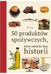 Okładka książki 50 produktów spożywczych, które zmieniły bieg historii Bill Price