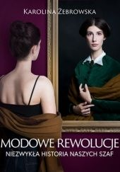 Okładka książki Modowe rewolucje. Niezwykła historia naszych szaf Karolina Żebrowska