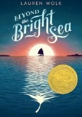 Okładka książki Beyond the Bright Sea Lauren Wolk