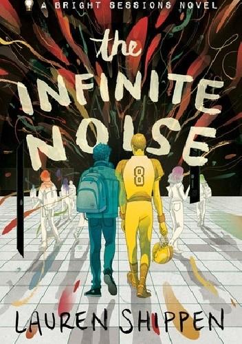 Okładka książki The Infinite Noise: A Bright Sessions Novel Lauren Shippen