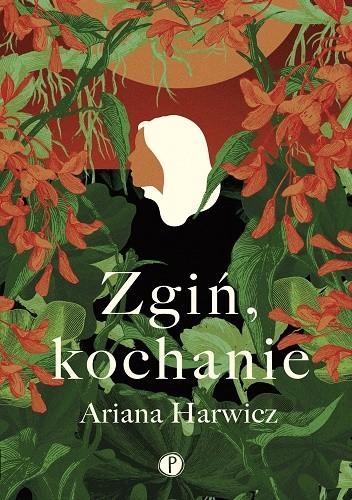 Okładka książki Zgiń, kochanie Ariana Harwicz