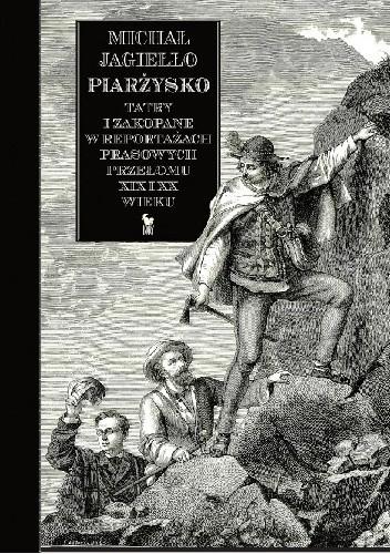 Okładka książki Piarżysko. Tatry i Zakopane w reportażach prasowych przełomu XIX i XX wieku Michał Jagiełło