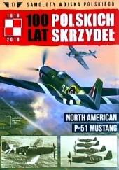 Okładka książki 100 Lat Polskich Skrzydeł - North American P-51 Mustang Wojtek Matusiak