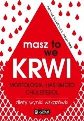 Okładka książki Masz to we krwi. Morfologia, Hashimoto, cholesterol. Wyniki, diety, wskazówki Paulina Ihnatowicz,Emilia Ptak