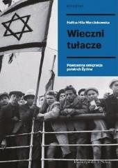 Okładka książki Wieczni tułacze. Powojenna emigracja polskich Żydów Halina Hila Marcinkowska