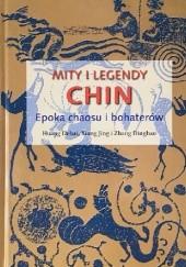 Okładka książki Mity i legendy Chin - Epoka chaosu i bohaterów Huang Dehai,Xiang Jing