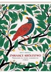 Okładka książki Znikające królestwo. Przewodnik po świecie zagrożonych zwierząt Millie Marotta