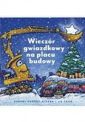 Okładka książki Wieczór gwiazdkowy na placu budowy Sherri Duskey Rinker