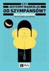 Okładka książki Czy jesteśmy mądrzejsi od szympansów? Ben Ambridge