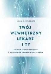 Okładka książki Twój wewnętrzny lekarz i Ty John E. Upledger