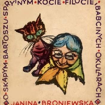 Okładka książki O skąpym Bartoszu, sprytnym kocie Filucie i babcinych okularach Janina Broniewska