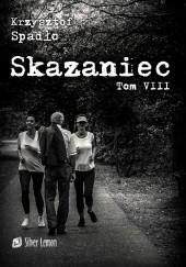 Okładka książki Skazaniec. Świat u stóp Krzysztof Spadło