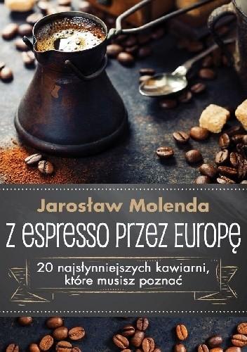 Okładka książki Z espresso przez Europę Jarosław Molenda