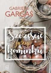 Okładka książki Szczęście przy kominku Gabriela Gargaś