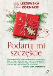 Okładka książki Podaruj mi szczęście Robert Kornacki,Lidia Liszewska