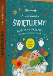 Okładka książki Świętujemy! Roślinne przepisy na uroczystości i święta Alicja Rokicka
