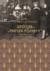 """Okładka książki Grzechy """"Paryża Północy"""". Mroczne życie przedwojennej Warszawy Paweł Rzewuski"""