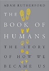 Okładka książki The Book of Humans: The Story of How We Became Us Adam Rutherford