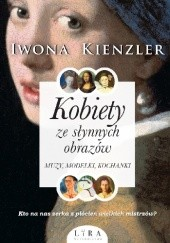 Okładka książki Kobiety ze słynnych obrazów. Muzy, modelki, kochanki Iwona Kienzler