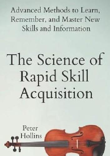 Okładka książki The Science of Rapid Skill Acquisition Peter Hollins