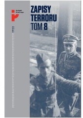 Okładka książki Zapisy Terroru. Tom 8. Polscy Żołnierze w niewoli sowieckiej. praca zbiorowa