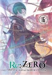 Okładka książki Re: Zero - Życie w innym świecie od zera. Tom XVI Tappei Nagatsuki,Shinichirou Ootsuka