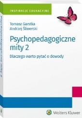 Okładka książki Psychopedagogiczne mity 2. Dlaczego warto pytać o dowody Andrzej Śliwerski,Tomasz Garstka
