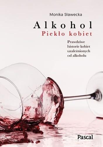 Okładka książki Alkohol. Piekło kobiet Monika Sławecka