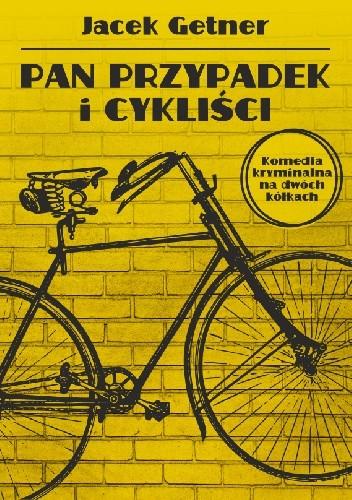 Okładka książki Pan Przypadek i cykliści Jacek Getner