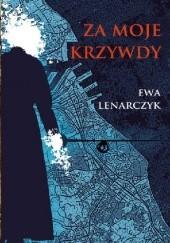 Okładka książki Za moje krzywdy Ewa Lenarczyk