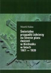 Okładka książki Śmiertelne przypadki żołnierzy na terenie placu ćwiczeń w Biedrusku w latach 1901 - 1939 Marek Hałas