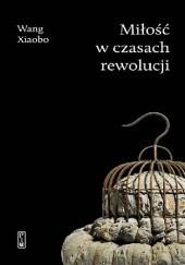 Okładka książki Miłość w czasach rewolucji Xiaobo Wang