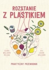 Okładka książki Rozstanie z plastikiem. Praktyczny przewodnik Clara Williams Roldan,Louise Williams