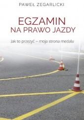 Okładka książki Egzamin na prawo jazdy. Jak to przeżyć ? moja strona medalu Paweł Zegarlicki