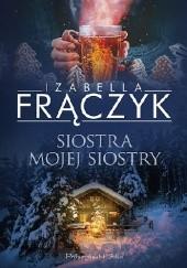 Okładka książki Siostra mojej siostry Izabella Frączyk