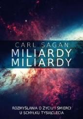 Okładka książki Miliardy, miliardy. Rozmyślania o życiu i śmierci u schyłku tysiąclecia Carl Sagan