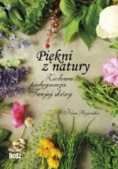 Okładka książki Piękni z natury. Ziołowa pielęgnacja Twojej skóry Nina Bojarska