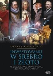 Okładka książki Inwestowanie w srebro i złoto Chojnacki Łukasz