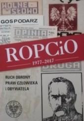 Okładka książki ROPCiO 1977-2017. Ruch Obrony Praw Człowieka i Obywatela Grzegorz Waligóra