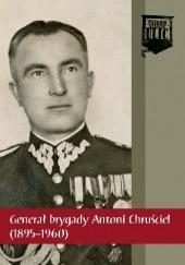 Okładka książki Generał brygady Antoni Chruściel (1895-1960)