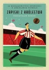 Okładka książki Zapiski z Królestwa. 50 niesamowitych historii o angielskim futbolu Przemysław Rudzki