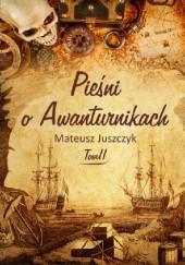 Okładka książki Pieśń o Awanturnikach. Tom II Mateusz Juszczyk